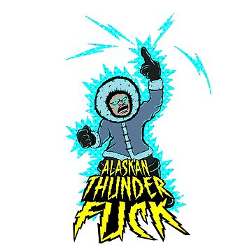 Alaskan Thunder Fuck by cheechardman