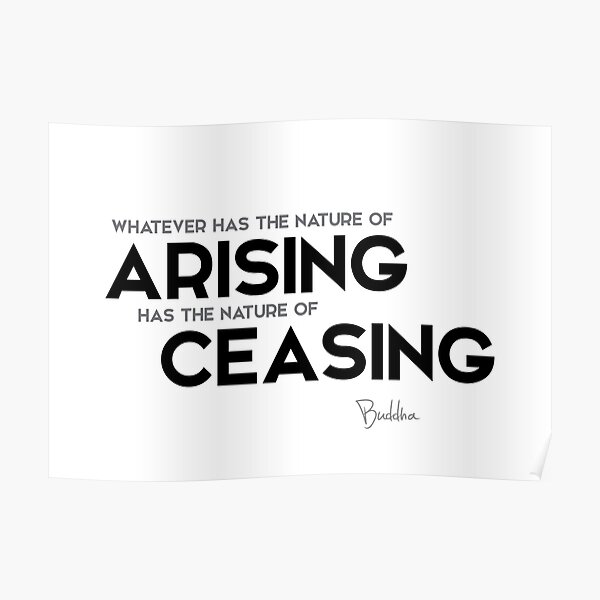 arising and ceasing - buddha Poster
