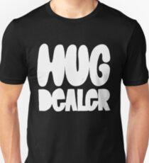 Hug Dealer - Funny Humor Saying - Spread Love Peace Kindness  T-Shirt