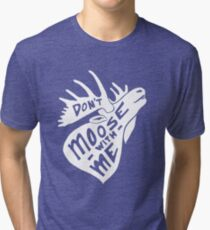 Don't Moose With Me - Funny Humor Saying Quote  Tri-blend T-Shirt