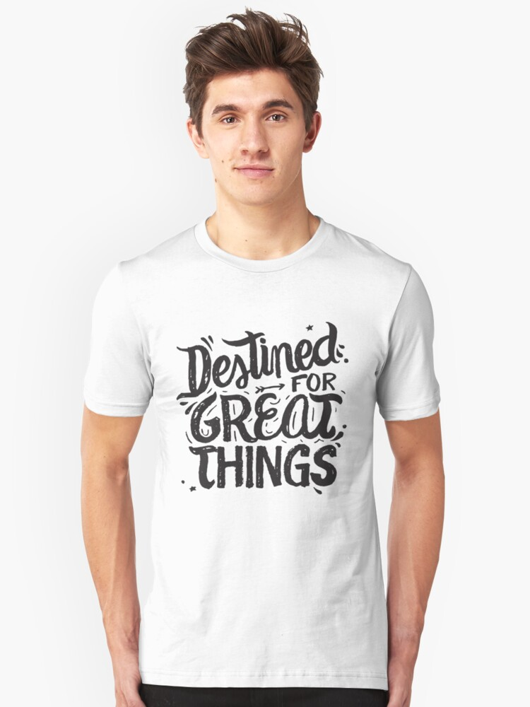Destined For Great Things - Motivational Inspirational Quote Unisex T-Shirt Front