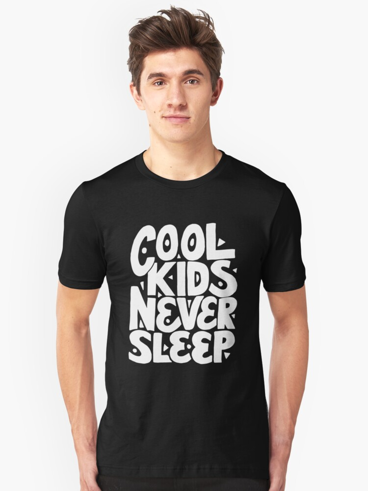 Cool Kids Never Sleep - Funny Humor Cute Kid Saying Quote 2 Unisex T-Shirt Front