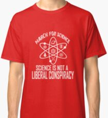 March for science: Science is not a liberal conspiracy Classic T-Shirt