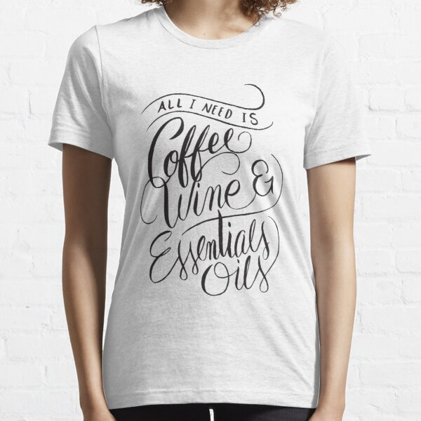 All I Need Is Coffee Wine & Essential Oils - Aromatherapy Saying Essential T-Shirt