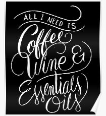 All I Need Is Coffee Wine & Essential Oils - Aromatherapy Saying  Poster