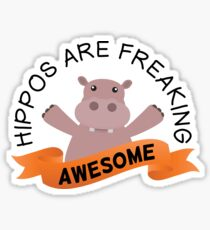 Hippos Are Freaking Awesome - Cute and Funny Hippopotamus Gift Sticker