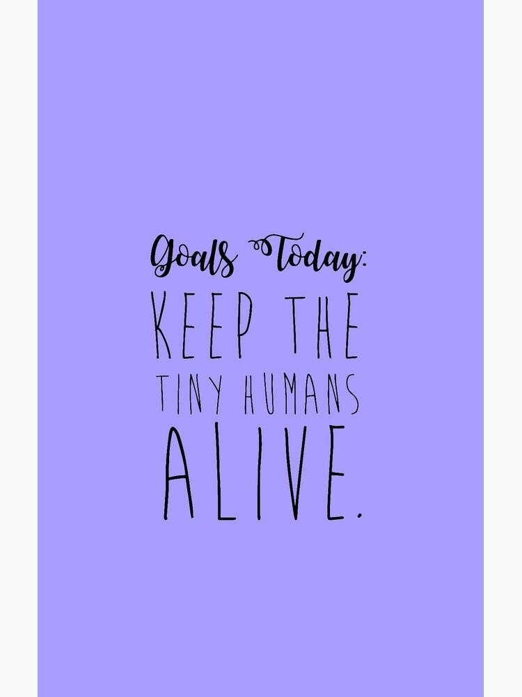 keep the tiny humans alive. by jonnyandbritt