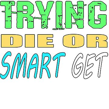 Get smart or die trying, geeky statement for nerds or just people that like to learn by mtsuszycki