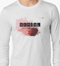 For addicts of the Serial podcast Long Sleeve T-Shirt