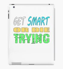 Get smart or die trying, geeky statement for nerds or just people that like to learn iPad Case/Skin