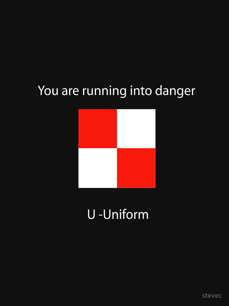 U - Uniform - You are running into danger by stevec