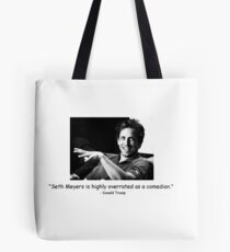 seth meyers, the overrated comedian Tote Bag