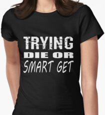 Get smart or die trying, geeky statement for nerds or just people that like to learn Women's Fitted T-Shirt