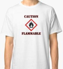 Caution Flammable Classic T-Shirt