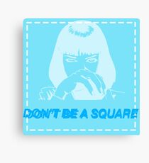 Don't be a square, motherfucker. Canvas Print