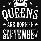 Queens are born in September Happy Birthday Queen von Margarita-Art