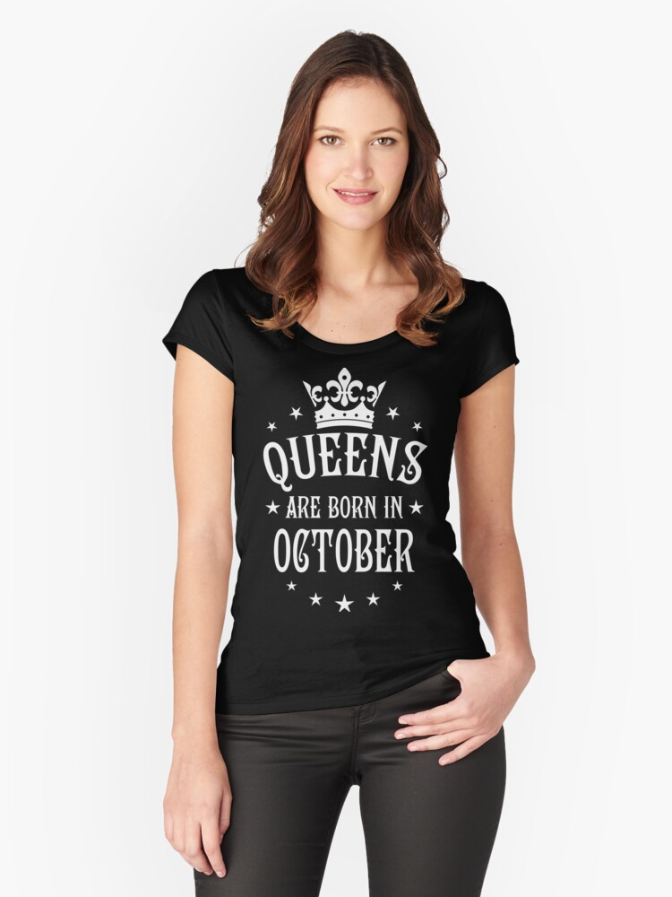 queens are born in october happy birthday queen women s fitted scoop t shirt by margarita art redbubble