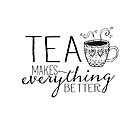 Tea Makes Everything Better - Whimsical Cup by jitterfly