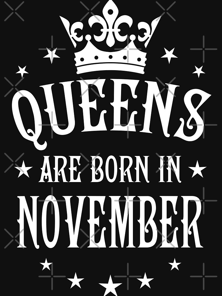Queens Are Born In November Happy Birthday Queen Unisex T Shirt By