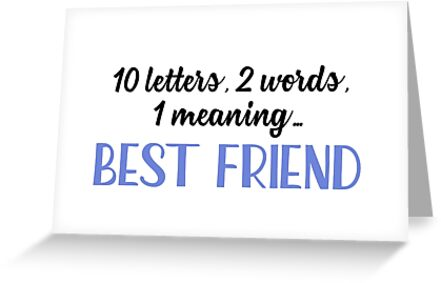 Best friend 10 letters 2 words 1 meaning greeting cards by best friend 10 letters 2 words 1 meaning by quotation park m4hsunfo