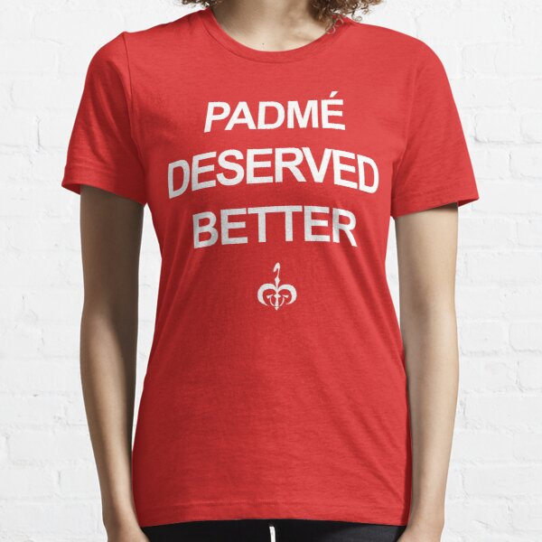 Padme Deserved Better Essential T-Shirt