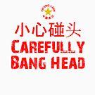 Carefully Bang Head - Ch'ing-lish by wykd-designs