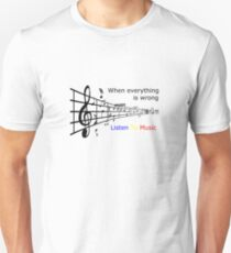 When everything is wrong listen to music T-Shirt