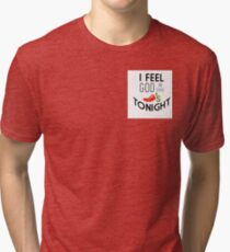 I feel God in this Chili's tonight Tri-blend T-Shirt
