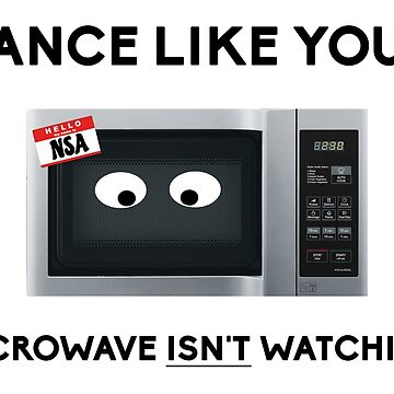 Dance Like Your Microwave Isn't Watching by jdcreative