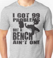 I Got 99 Problems But A Bench Ain't One (black print) T-Shirt