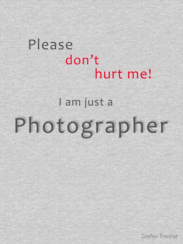 Please don't hurt me - I am just a Photographer by stetre76