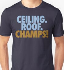 Ceiling. Roof. Champs! (Light Blue/Gold) Unisex T-Shirt
