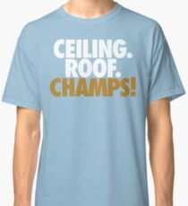 Ceiling. Roof. Champs! (White/Gold) Classic T-Shirt