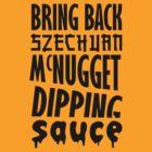 Bring Back Szechuan McNugget Dipping Sauce (black) by Frans Hoorn