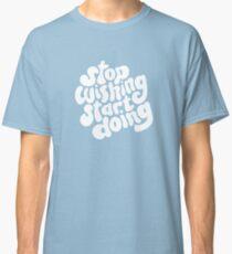 STOP WISHING START DOING Classic T-Shirt