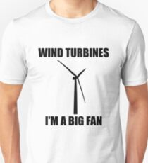 Wind Turbines - I'm a Big Fan! T-Shirt