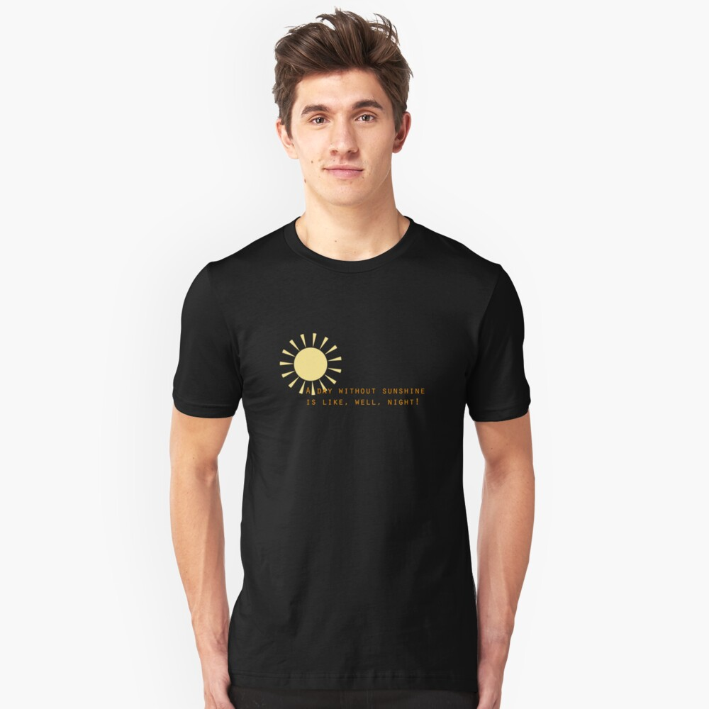 A day without sunshine Unisex T-Shirt Front