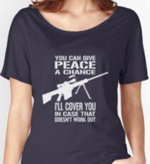 Du kannst dem Frieden eine Chance geben, ich werde dich decken, falls das nicht klappt Loose Fit T-Shirt