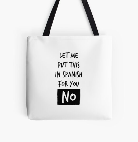 Let me put this in Spanish for you: NO! All Over Print Tote Bag