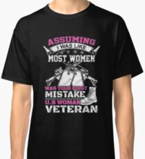 Assuming i was like most women was your first mistake women veteran Classic T-Shirt