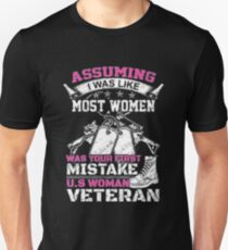 Assuming i was like most women was your first mistake women veteran T-Shirt