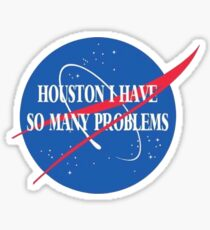 Houston I have so many problems Sticker