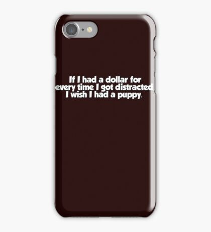 If I had a dollar for every time I got distracted, I wish I had a puppy iPhone Case/Skin