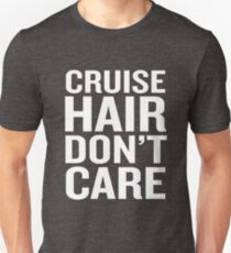 Cruise Hair Don't Care Funny Family Gag Gift T-Shirt