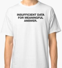 Insufficient data for meaningful answer - The Last Question by Isaac Asimov Classic T-Shirt