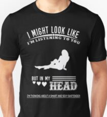 I Might Look Like I Am Listening To You But In My Head I'm Think About A Smart And Sexy Bartender Tshirt T-Shirt