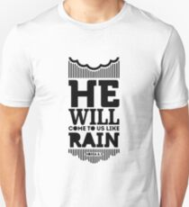 He will come to us like the winter rains, like the spring rains that water the earth. Unisex T-Shirt