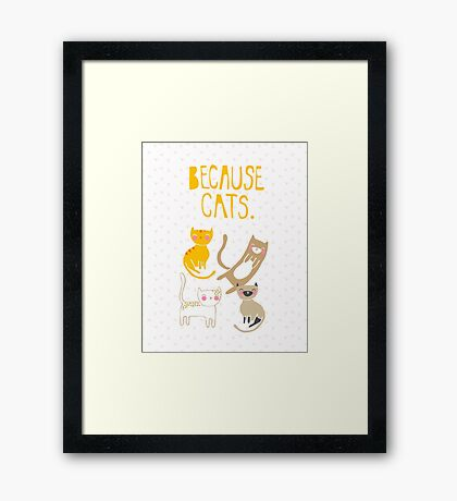 Because Cats. Framed Print