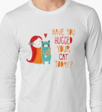 Have You Hugged Your Cat Today? T-Shirt