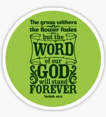 The grass withers and the flowers fall, but the word of our God endures forever. Sticker
